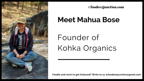 Mahua Bose of Kohka Organics Interview with Foodeez JunctionMahua Bose of Kohka Organics Interview with Foodeez Junction